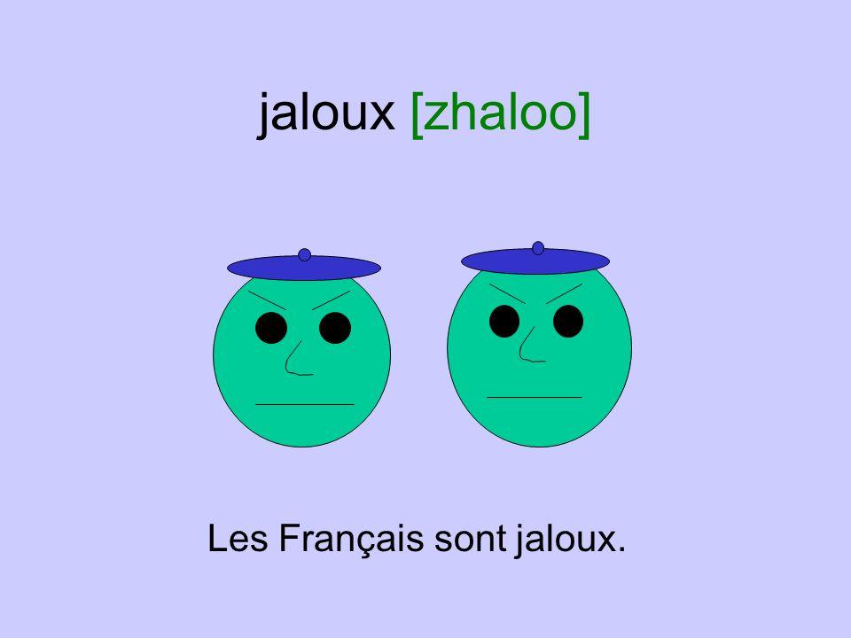 jaloux [zhaloo] Les Français sont jaloux.